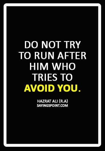 """Hazrat Ali Quotes - """"Do not try to run after him who tries to avoid you."""" —Hazrat Ali (R.A)"""