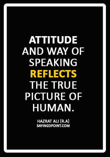 """Hazrat Ali Quotes - """"Attitude and way of speaking reflects the true picture of human."""" —Hazrat Ali (R.A)"""