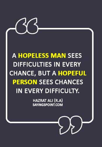 """Hazrat Ali Sayings - """"A hopeless man sees difficulties in every chance, but a hopeful person sees chances in every difficulty."""" —Hazrat Ali (R.A)"""