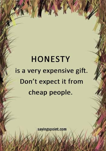 Honesty Quotes - Honesty is a very expensive gift. Don't expect it from cheap people.