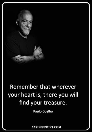"""Honesty Quotes - """"Remember that wherever your heart is, there you will find your treasure."""" —Paulo Coelho"""