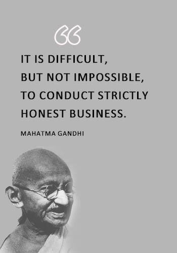 """Honesty Sayings - """"It is difficult, but not impossible, to conduct strictly honest business."""" —Mahatma Gandhi"""