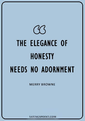 """honesty quotes images - """"The elegance of honesty needs no adornment."""" —Merry Browne"""