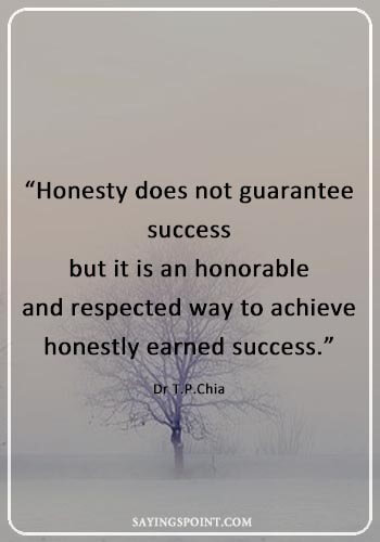 """Honesty Quotes Images - """"Honesty does not guarantee success, but it is an honorable and respected way to achieve honestly earned success."""" —Dr T.P.Chia"""