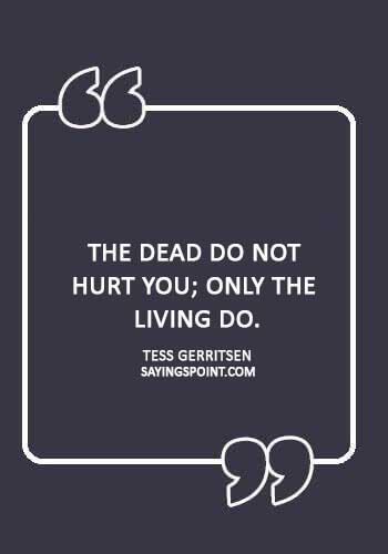 """sad hurt quotes - """"The dead do not hurt you; only the living do."""" —Tess Gerritsen"""