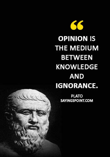 """ignorance sayings - """"Opinion is the medium between knowledge and ignorance."""" —Plato"""