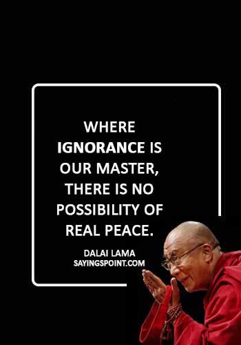 """ignorance quotes images - """"Where ignorance is our master, there is no possibility of real peace."""" —Dalai Lama"""