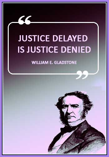 """Justice Quotes - """"Justice delayed is justice denied."""" —William E. Gladstone"""