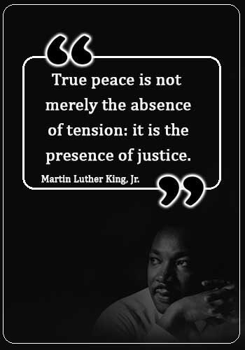 """social justice quotes - """"True peace is not merely the absence of tension: it is the presence of justice."""" —Martin Luther King, Jr."""