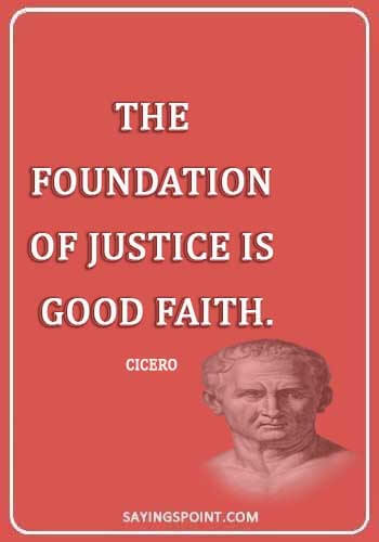 """social justice sayings - """"The foundation of justice is good faith."""" —Cicero"""