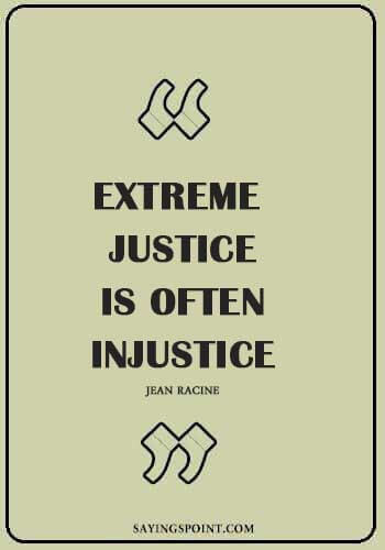 """Justice Quotes - """"Extreme justice is often injustice."""" —Jean Racine"""
