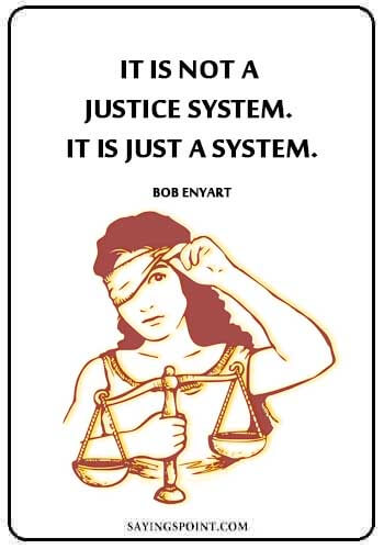 """Justice Quotes - """"It is not a Justice System. It is just a system."""" —Bob Enyart"""