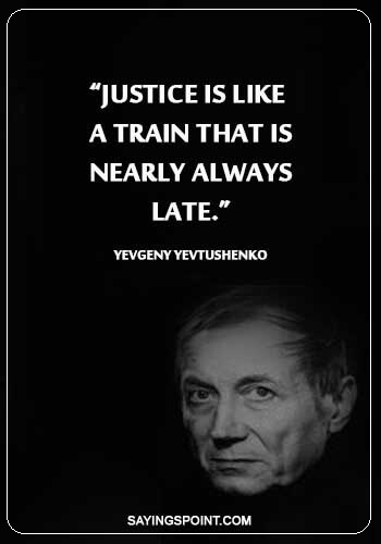 """funny justice quotes - """"Justice is like a train that is nearly always late."""" —Yevgeny Yevtushenko"""