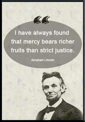 """peace and justice quotes - """"I have always found that mercy bears richer fruits than strict justice."""" —Abraham Lincoln"""