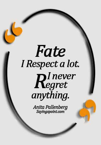 Never Regret Sayings - Fate, I respect a lot. I never regret anything. - Anita Pallenberg