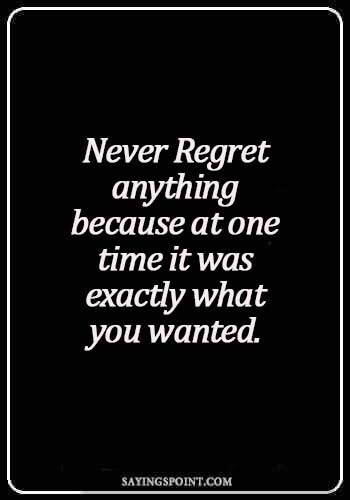 no regrets quotes love - Never regret anything because at one time it was exactly what you wanted.