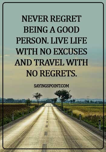 regrets quotes relationships - Never regret being a good person. Live life with no excuses and travel with no regrets.