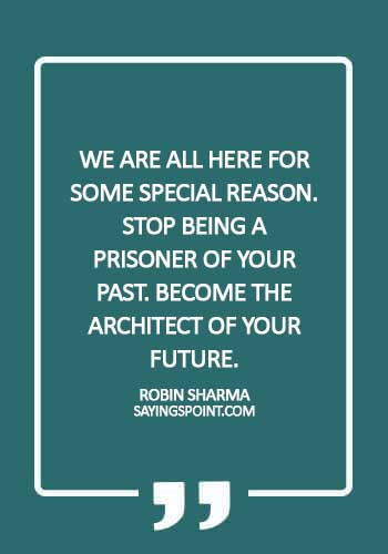 Never Regret Quotes - We are all here for some special reason. Stop being a prisoner of your past. Become the architect of your future. - Robin Sharma