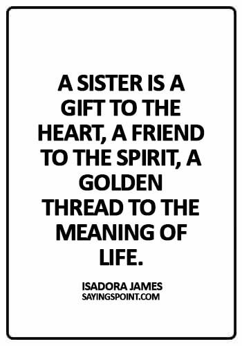 big sister quotes - A sister is a gift to the heart, a friend to the spirit, a golden thread to the meaning of life. - Isadora James