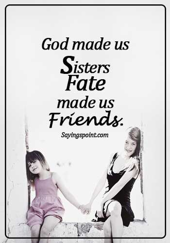 Sister Quotes - God made us sisters fate made us friends.