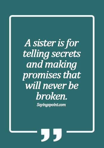 Sister Sayings - A sister is for telling secrets and making promises that will never be broken.