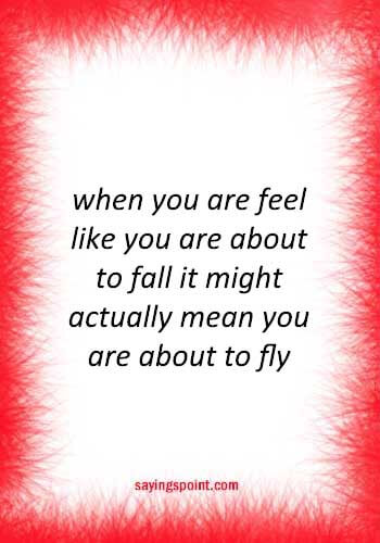 Quotes about Flying - when you are feel like you are about to fall it might actually mean you are about to fly