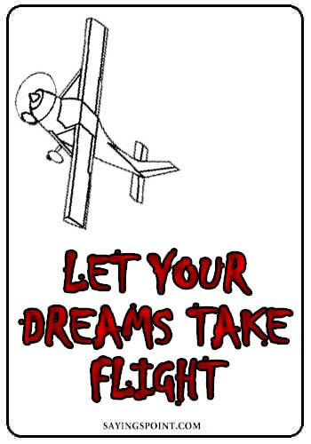 """Let your dreams take flight."