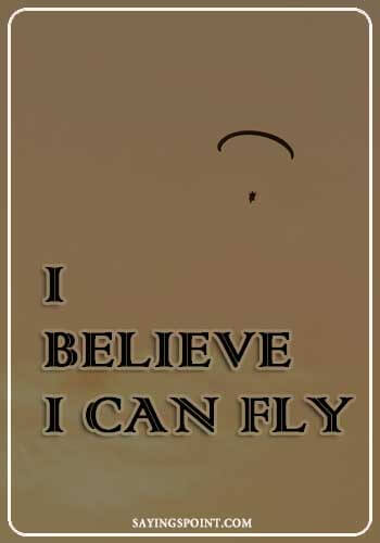 """I believe I can fly."