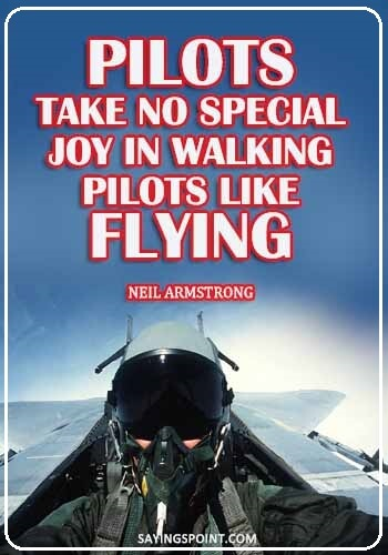 "pilot quotes inspiring - ""Pilots take no special joy in walking. Pilots like flying."" —Neil Armstrong"