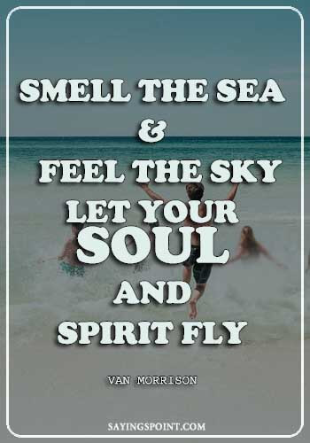 "Flying High Quotes - ""Smell the sea, and feel the sky, Let your soul and spirit fly."" —Van Morrison"
