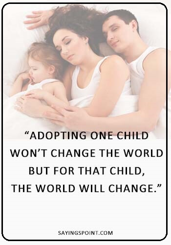"""Adoption Sayings for Cards- """"Adopting one child won't change the world: but for that child, the world will change."""" —Unknown"""