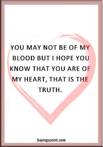 """Adoption Quotes - """"You may not be of my blood but I hope you know that you are of my heart, that is the truth."""" —Unknown"""