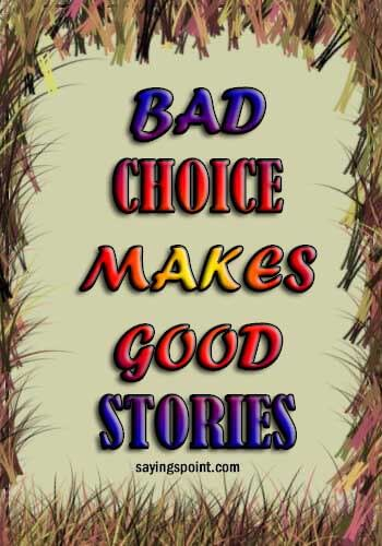 """Bad Girl Sayings - """"Bad choice makes good stories."""" —Unknown"""