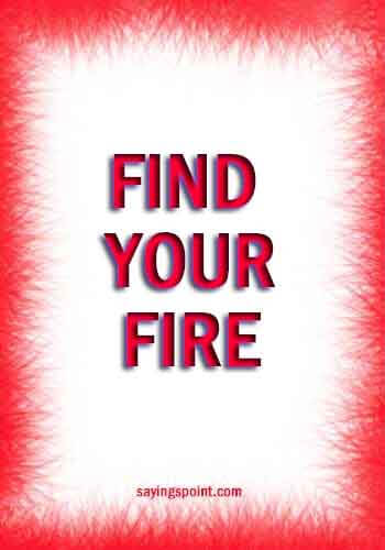 Fire Sayings - Find your fire.
