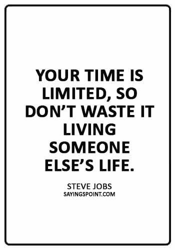 """Life Lesson Quotes - Your time is limited, so don't waste it living someone else's life."""" —Steve Jobs"""