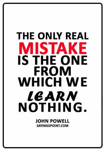 """Life Lesson Quotes - """"The only real mistake is the one from which we learn nothing."""" —John Powell"""