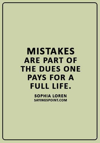 """inspirational life lessons - """"Mistakes are part of the dues one pays for a full life."""" —Sophia Loren"""