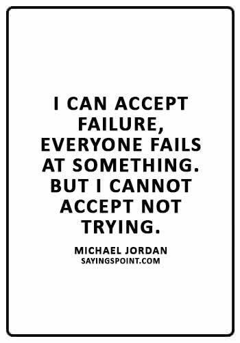 """Life Lesson Quotes - """"I can accept failure, everyone fails at something. But I cannot accept not trying."""" —Michael Jordan"""