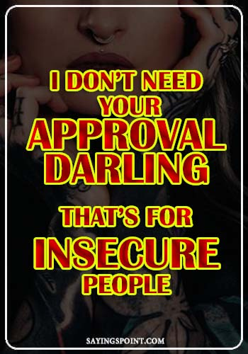 """Bad Girl Sayings - I don't need your approval darling, that's for insecure people."""" —Unknown"""