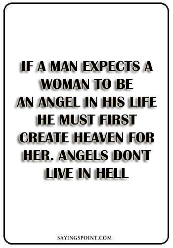 """Bad Girl Quotes - If a man expects a woman to be an angel in his life he must first create heaven for her. Angels don't live in hell."""" —Unknown"""