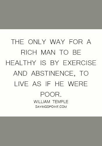 Abstinence Quotes - The only way for a rich man to be healthy is by exercise and abstinence, to live as if he were poor. -  William Temple