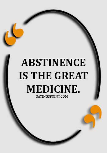 Abstinence Quotes - Abstinence is the great medicine.