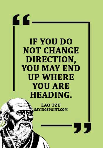 "Accepting Change Quotes - ""If you do not change direction, you may end up where you are heading."" —Lao Tzu"