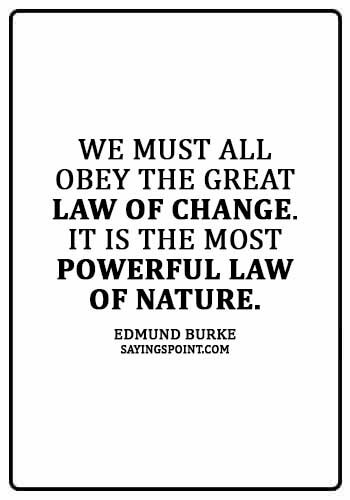 "Accepting Change Quotes - ""We must all obey the great law of change"