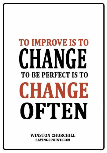 "Accepting Change Sayings - ""To improve is to change; to be perfect is to change often."" —Winston Churchill"