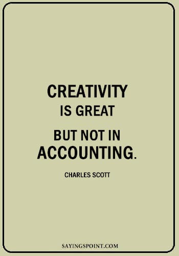 """Accounting Quotes - """"Creativity is great-but not in accounting."""" —Charles Scott"""