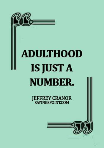 Adulthood Sayings - Adulthood is just a number. - Jeffrey Cranor