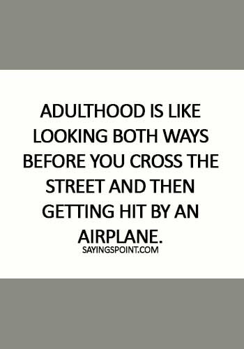 Adulthood Quotes - Adulthood is like looking both ways before you cross the street and then getting hit by an airplane.