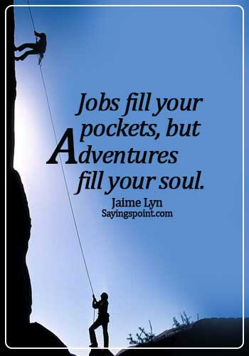 famous adventure quotesJobs fill your pockets, but adventures fill your soul.Jaime Lyn
