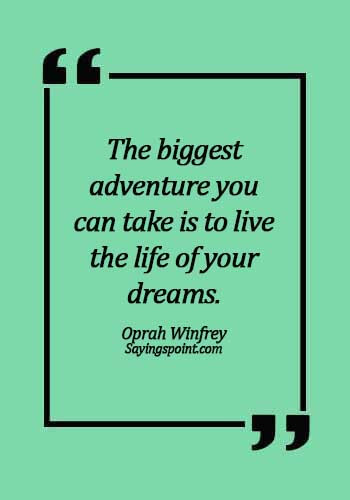 adventure quotes for instagram - The biggest adventure you can take is to live the life of your dreams. - Oprah Winfrey